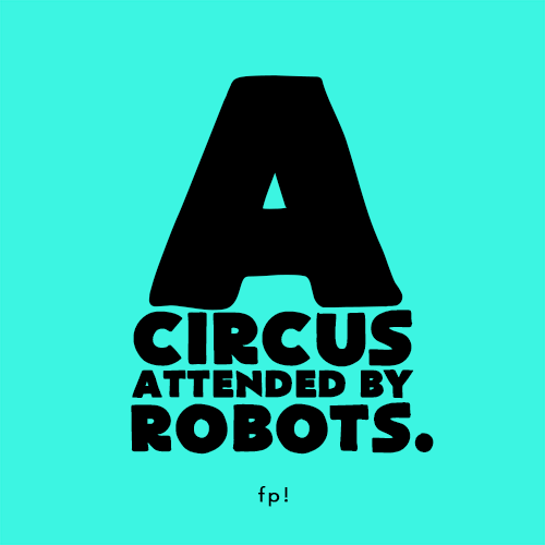 A circus attended by robots.